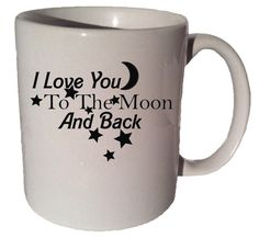 I LOVE YOU To The Moon And Back quote  11 oz by CoffeeMugCup