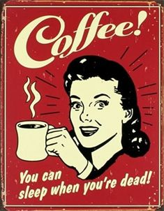 Coffee that you can sleep when you& dead Funny retro poster poster be . - Coffee that you can sleep when you& dead Funny retro poster poster at AllPosters. I Love Coffee, Coffee Art, Coffee Break, My Coffee, Coffee Drinks, Coffee Cups, Morning Coffee, Coffee Scrub, Black Coffee