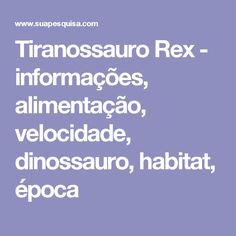 Tiranossauro Rex - informações, alimentação, velocidade, dinossauro, habitat, época