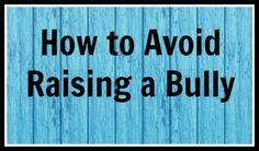 How to Avoid Raising a Bully