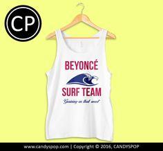 Beyonce Surf Team TankTop for Men, Women, Girl, Boy, Teen, Apparel, Style, Inspired, Design