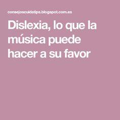 Dislexia, lo que la música puede hacer a su favor