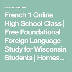 French 1 Online High School Class | Free Foundational Foreign Language Study for Wisconsin Students | Homeschool Internet Based Education | eAchieve Academy Wisconsin Online Charter School