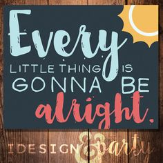 Every Little Thing is Gonna Be Alright Printable by idesignandparty on Etsy
