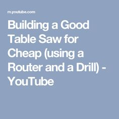 Building a Good Table Saw for Cheap (using a Router and a Drill) - YouTube