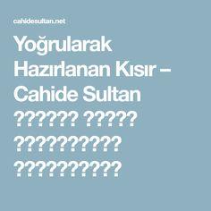 Yoğrularak Hazırlanan Kısır – Cahide Sultan بِسْمِ اللهِ الرَّحْمنِ الرَّحِيمِ