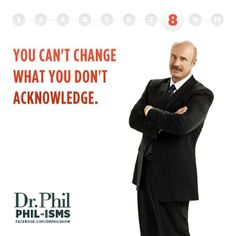 I don't care what anyone thinks, I love me some Dr.Phil.