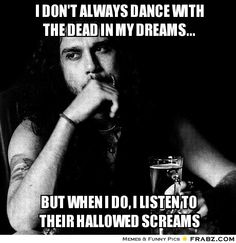 I Don't Always Dance with the Dead in My Dreams.....