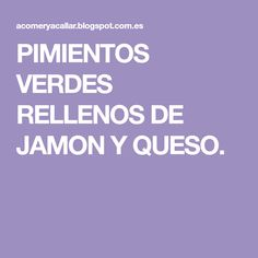 PIMIENTOS VERDES RELLENOS DE JAMON Y QUESO. Canapes, Ideas Para, Crochet, Microwaves, Gastronomia, Fast Recipes, Stuff Green Peppers, Vegetables, Christmas Appetizers