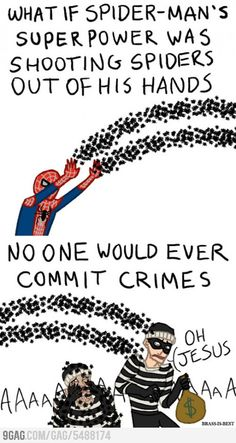 The crime rate would decrease drastically! #Spiderman