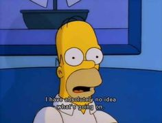 """""""I have absolutely no idea what's going on"""" — Homer Simpsons watching Twin Peaks, The Simpsons Simpsons Frases, Simpsons Quotes, Cartoon Quotes, Tv Quotes, Mood Quotes, Funny Quotes, Funny Memes, Hilarious, Qoutes"""