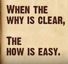 If you can't find your WHY, you can't find your HOW.