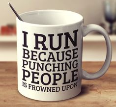 I Run Because Punching People Is Frowned Upon Mug