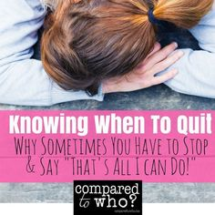 Knowing When to Quit. Do you keep going when you should stop? READ this for encouragement.