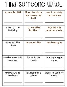"This is an easy activity for the first day or week of school. Students mix and mingle to ""Find Someone Who..."" When they find a classmate who has each characteristic on the page, they write their name in the box and move on to find the next new friend."