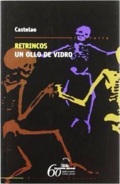 Titulo: Un ollo de vidro : memorias dun esquelete ; Retrincos Castelao ; ilustracións, [para la primera obra] Castelao, [y para la segunda obra] Carlos Maside PublicacVigo Galaxia 2008  http://kmelot.biblioteca.udc.es/record=b1435370~S1*gag