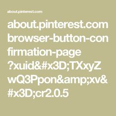 about.pinterest.com browser-button-confirmation-page ?xuid=TXxyZwQ3Ppon&xv=cr2.0.5