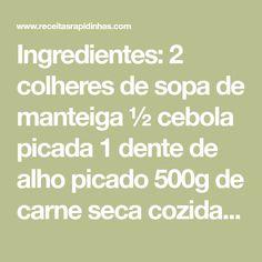 Ingredientes: 2 colheres de sopa de manteiga ½ cebola picada 1 dente de alho picado 500g de carne seca cozida desfiada Sal Pimenta do reino 2 colheres de sopa de salsinha picada 500 g de abóbora cozida em cubos 1 litro de caldo de legumes fervente 30g de manteiga 5 1/2 xícaras de farinha de trigo 2…