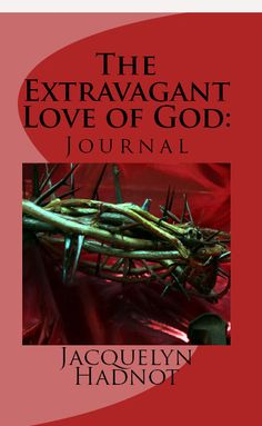 The Extravagant Love of God The Journal