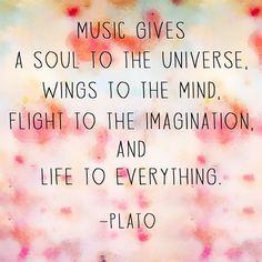 La musique donne une âme à l'univers, des ailes à l'esprit, fait s'envoler l'imagination et donnes vie à tous.