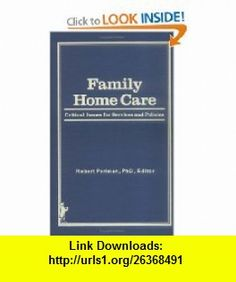 Family Home Care Critical Issues for Services and Policies (9780866562201) Robert Perlman , ISBN-10: 0866562206  , ISBN-13: 978-0866562201 ,  , tutorials , pdf , ebook , torrent , downloads , rapidshare , filesonic , hotfile , megaupload , fileserve
