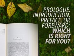 The preface, introduction, prologue, and forward all serve different roles. Compare them all to determine which is right for your book.