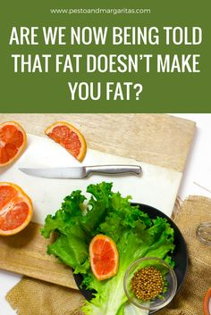 Are We Now Being Told that Fat Doesn't Make You Fat? - Pesto & Margaritas