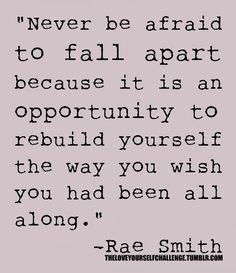 """""""Never be afraid to fall apart because it is an opportunity to rebuild yourself the way you wish you had been all along."""" #quote"""