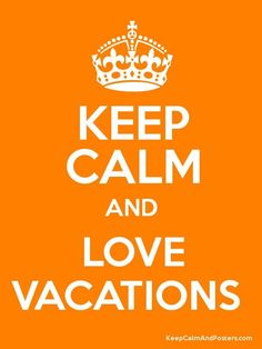 Keep Calm and Love Vacations