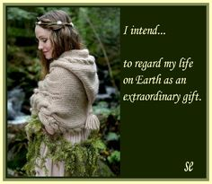 I Intend ••• To Regard My Life On Earth As An Extraordinary Gift ༺❁༻