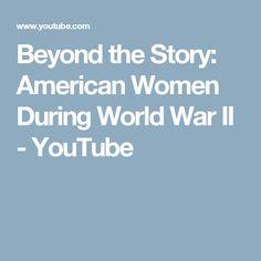 Beyond the Story: American Women During World War II - YouTube