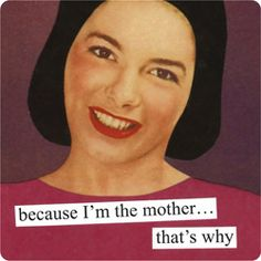 """Witty magnets from Anne Taintor make a great addition to any refrigerator to brighten your day. This """"""""Because I'm The Mother That's Why"""""""" magnet will make a great gift for that bright, sarcastic pers Anne Taintor, Retro Humor, Vintage Humor, Mothers Love, Happy Mothers, Mom Humor, Parent Humor, Vintage Images, Retro Images"""