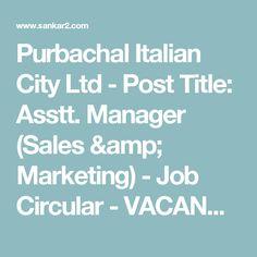 Purbachal Italian City Ltd - Post Title: Asstt. Manager (Sales & Marketing) - Job Circular - VACANCY