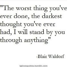 O pior que você já fez, o pensamento mais sombrio que você já teve, eu ficarei à sua volta através de qualquer coisa