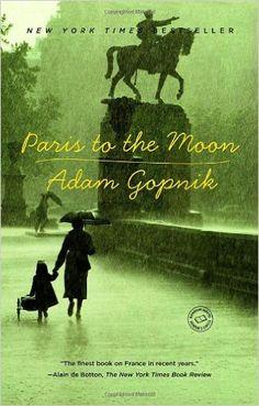 Paris to the Moon: Adam Gopnik: 9780375758232: Amazon.com: Books