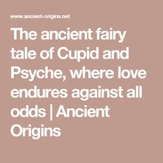 The ancient fairy tale of Cupid and Psyche, where love endures against all odds | Ancient Origins