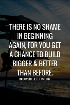 "Addiction Recovery Quote: There is no shame in beginning again, for you get a chance to build bigger & better than before. | ""Will Schools Ever Open Up on the Growing Substance Problem?"" - https://recoveryexperts.com/rebuzz/news/schools-growing-substance-problem"
