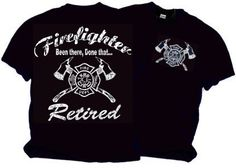 Retired Firefighter, Been There Done That Tshirt $14