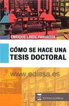 COMO SE HACE UNA TÉSIS DOCTORAL. Enrique Linde Paniagua. Localización: 001/LIN/com