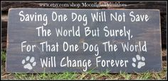 Saving One Dog Will Not Save The World Pets by MoonlightPrimitives, $40.00
