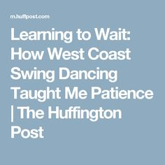 Learning to Wait: How West Coast Swing Dancing Taught Me Patience | The Huffington Post