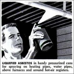 liquified asbestos - scary how the science or the 'dollars' behind the science of products, medicines and things is placed, comes & goes...