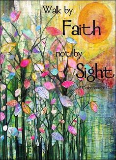 Walk by faith, not by sight | 2 Corinthians 5 For by grace you have been saved through faith. And this is not your own doing; it is the gift of God, not a result of works, so that no one may boast. ~ Ephesians 2:8