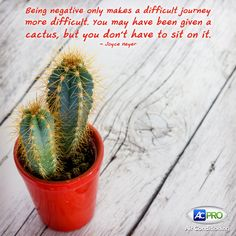 """Being negative only makes a difficult journey more difficult. You may have been given a cactus, but you don't have to sit on it."" - Joyce Meyer. How will you be positive today? #MotivationalMonday"