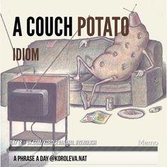 (Idiom) couch potato - (a lazy person who watches TV too much) - лежебока, сидень; домосед (о человеке, ведущем пассивный и бездеятельный образ жизни), ленивец, проводящий время на кушетке перед телевизором (дословно: couch - дива̠н, potato - картошка).  #aphraseaday #zenglish #korolevanat