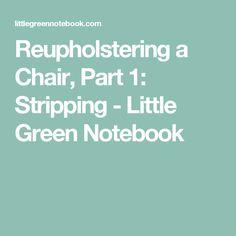 Reupholstering a Chair, Part 1: Stripping - Little Green Notebook
