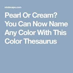 Pearl Or Cream? You Can Now Name Any Color With This Color Thesaurus