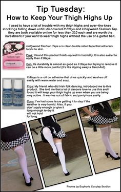 Tips: 1. I highly recommend that you make sure that your legs are freshly shaved before applying either product. 2. It Stays can also be used to help hold a wig cap in place. 3. If you are layering thigh-highs over a pair of panty hose you can also use It Stays to stick them together.