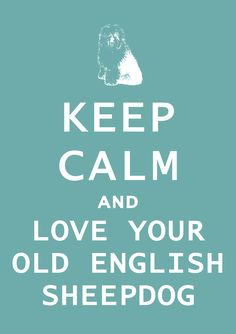 Keep Calm and Love Your Old English Sheepdog