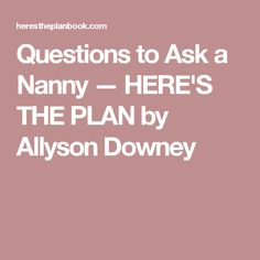 questions to ask a nanny heres the plan by allyson downey questions to askinterview - Nanny Interview Questions For A Nanny How To Interview Nannies